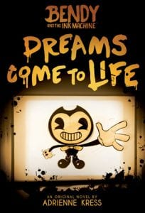 Dreams Come to Life (Bendy and the Ink Machine, Book 1) by Adrienne Kress